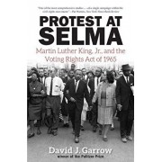 Protest at Selma: Martin Luther King, Jr., and the Voting Rights Act of 1965, Paperback/David J. Garrow