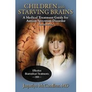 Children with Starving Brains: A Medical Treatment Guide for Autism Spectrum Disorder, Paperback/Jaquelyn McCandless