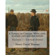 A Yankee in Canada. with Anti-Slavery and Reform Papers. by: Henry David Thoreau: Slavery -- United States