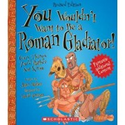 You Wouldn't Want to Be a Roman Gladiator!: Gory Things You'd Rather Not Know, Paperback/John Malam