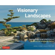 Visionary Landscapes: Japanese Garden Design in North America, the Work of Five Contemporary Masters, Hardcover