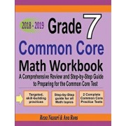 Grade 7 Common Core Mathematics Workbook 2018 - 2019: A Comprehensive Review and Step-By-Step Guide to Preparing for the Common Core Math Test, Paperback/Reza Nazari