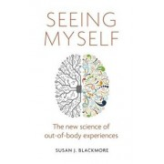 Seeing Myself: The New Science of Out-Of-Body Experiences, Paperback/Susan Blackmore