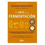 Katz Sandor Ellix El Arte De La Fermentacion Una Exploracion En Profundidad De Los Conce