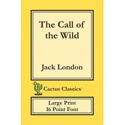 The Call of the Wild (Cactus Classics Large Print): 16 Point Font; Large Text; Large Type, Paperback/Jack London