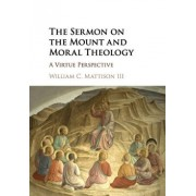 The Sermon on the Mount and Moral Theology: A Virtue Perspective, Paperback/William C. Mattison III