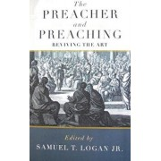 The Preacher and Preaching: Reviving the Art in the Twentieth Century, Paperback/Samuel T. Logan Jr.