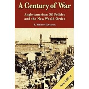 A Century of War: : Anglo-American Oil Politics and the New World Order, Paperback/F. William Engdahl