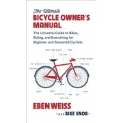 The Ultimate Bicycle Owner's Manual: The Universal Guide to Bikes, Riding, and Everything for Beginner and Seasoned Cyclists, Paperback