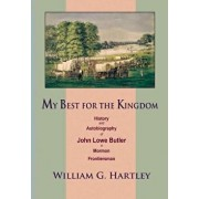 My Best for the Kingdom: History and Autobiography of John Lowe Butler, a Mormon Frontiersman, Hardcover/William G. Hartley