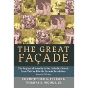 The Great Facade: The Regime of Novelty in the Catholic Church from Vatican II to the Francis Revolution (Second Edition), Hardcover/Christopher A. Ferrara