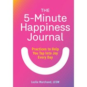 The 5-Minute Happiness Journal: Practices to Help You Tap Into Joy Every Day, Paperback/Leslie, Lcsw Marchand