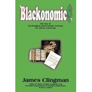 Blackonomics: The Way to Psychological and Economic Freedom for African Americans, Paperback/James Clingman