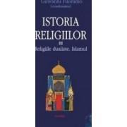 Istoria religiilor vol.3 - Religiile dualiste. Islamul - Giovanni Filoramo