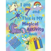I am 7 and This is My Magical Activity Book: Magical Unicorn Themed Activity Book With Easy Sudoku Coloring Pages Sketch Pages Mazes Work Search for H, Paperback/Perky Pages