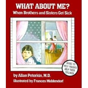 What about Me': When Brothers and Sisters Get Sick, Paperback/Allan Peterkin