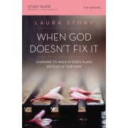 When God Doesn't Fix It: Learning to Walk in God's Plans Instead of Our Own, Paperback