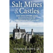 Salt Mines and Castles: The Discovery and Restitution of Looted European Art, Paperback/Thomas C. Howe Jr
