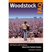 Woodstock FAQ: All That's Left to Know about the Fabled Garden, Paperback/Thomas E. Harkins
