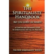 The Spiritualists' Handbook: A Concise and Extensive Guide to Spiritualism and All Its Practices, Paperback/Rev Lyn Guest De Swarte