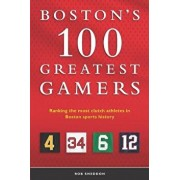 Boston's 100 Greatest Gamers: Ranking the Most Clutch Athletes in Boston Sports History, Paperback/Rob Sneddon