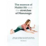 The essence of Makkō-Hō and the stretches of Masunaga: Open your meridians in ten minutes and improve your health and vitality with these tw, Paperback/Lilian Kluivers