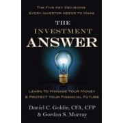 The Investment Answer Learn to Manage Your Money and Protect Your Financial Future