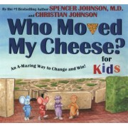 Who Moved My Cheese? for Kids: An A-Mazing Way to Change and Win!, Hardcover