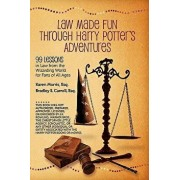 Law Made Fun Through Harry Potter's Adventures: 99 Lessons in Law from the Wizarding World for Fans of All Ages, Paperback/Karen Morris Esq