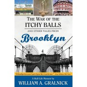 The War of the Itchy Balls: And Other Tales from Brooklyn, Paperback/William a. Gralnick