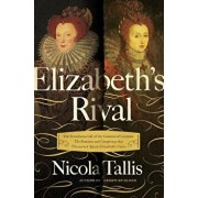 Elizabeth's Rival: The Tumultuous Life of the Countess of Leicester: The Romance and Conspiracy That Threatened Queen Elizabeth's Court, Hardcover/Nicola Tallis