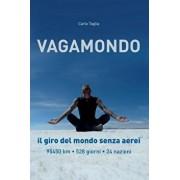 Vagamondo: Il Giro del Mondo Senza Aerei (Italian), Paperback/Carlo Taglia