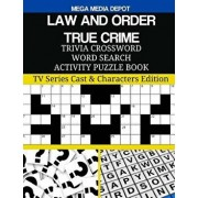 Law and Order True Crime Trivia Crossword Word Search Activity Puzzle Book: TV Series Cast & Characters Edition, Paperback/Mega Media Depot