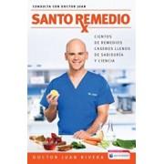 Santo Remedio: Cientos de Remedios Caseros Llenos de Sabiduria y Ciencia / Doctor Juan's Top Home Remedies: Hundreds of Home Remedies Full of Wisdom a, Paperback/Doctor Juan Rivera
