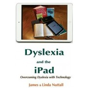 Dyslexia and the iPad: Overcoming Dyslexia with Technology, Paperback/James Nuttall