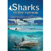 Sharks in the Runway: A Seaplane Pilot's Fifty-Year Journey Through Bahamian Times!, Hardcover