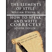 The Elements of Style by William Strunk jr. & How To Speak And Write Correctly by Joseph Devlin - Special Edition, Paperback/William Strunk Jr