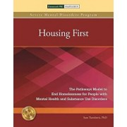 Housing First: The Pathways Model to End Homelessness for People with Mental Health and Substance Use Disorders, Paperback/Sam Tsemberis