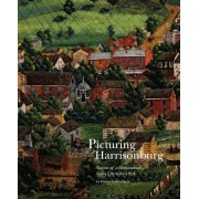 Picturing Harrisonburg: Visions of a Shenandoah Valley City Since 1828, Hardcover