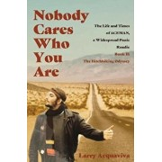 Nobody Cares Who You Are: Book II: The Hitchhiking Odyssey, Paperback/Larry Acquaviva