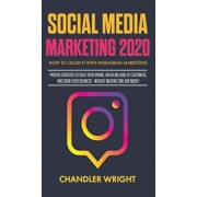 Social Media Marketing 2020: How to Crush it with Instagram Marketing - Proven Strategies to Build Your Brand, Reach Millions of Customers, and Gro, Hardcover/Chandler Wright
