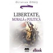 Libertate, morala si politica (eBook)