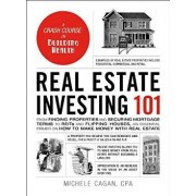 Real Estate Investing 101: From Finding Properties and Securing Mortgage Terms to Reits and Flipping Houses, an Essential Primer on How to Make M, Hardcover/Michele Cagan