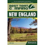 Best Tent Camping: New England: Your Car-Camping Guide to Scenic Beauty, the Sounds of Nature, and an Escape from Civilization, Paperback/Lafe Low