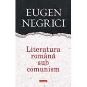Literatura romana sub comunism. Editia a III-a, revazuta si adaugita/Eugen Negrici