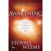 Awakening: 21 Days to Revolutionize Your Relationship with God: A New Approach to Faith, Fasting, and Spiritual Freedom, Paperback
