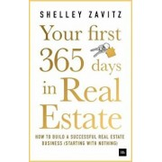 Your First 365 Days in Real Estate: How to Build a Successful Real Estate Business (Starting with Nothing), Paperback/Shelley Zavitz