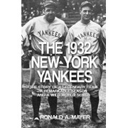 The 1932 New York Yankees: The Story of a Legendary Team, a Remarkable Season, and a Wild World Series, Paperback/Ronald a. Mayer