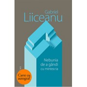 Nebunia de a gandi cu mintea ta - cu autograf/Gabriel Liiceanu