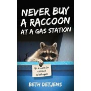 Never Buy a Raccoon at a Gas Station: Life Lessons for Children of All Ages, Paperback/Beth Detjens